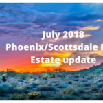 July 2018 Phoenix/Scottsdale Real Estate Market Update